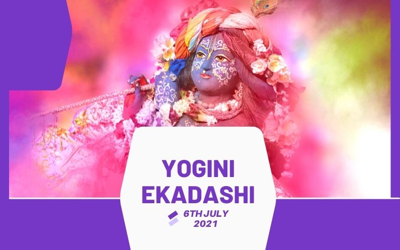 observe the yogini ekadashi fasting on 6th July 2021 and break time is 5:29 to 10:07DELHI